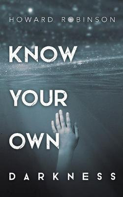 Know Your Own Darkness