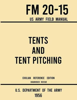 Tents and Tent Pitching - FM 20-15 US Army Field Manual (1956 Civilian Reference Edition)