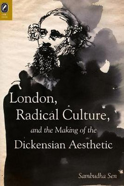 London, Radical Culture, and the Making of the Dickensian Aesthetic