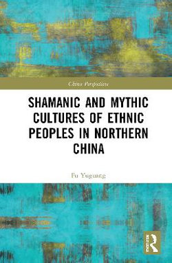 Shamanic and Mythic Cultures of Ethnic Peoples in Northern China