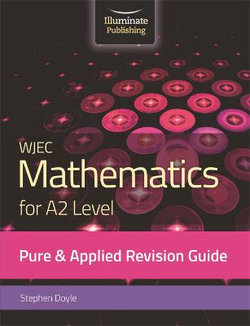 WJEC Mathematics for A2 Level Pure & Applied: Revision Guide