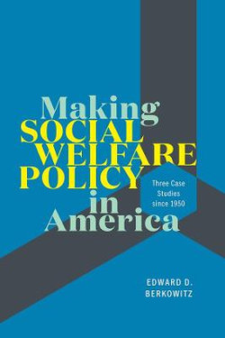 Making Social Welfare Policy in America