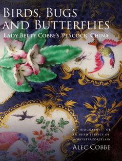 Birds, Bugs and Butterflies: Lady Betty Cobbe's 'Peacock' China