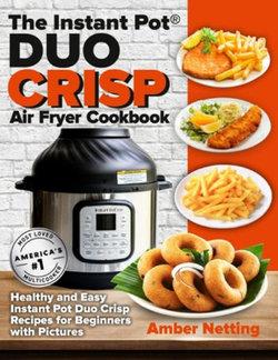 The Instant Pot® DUO CRISP Air Fryer Cookbook