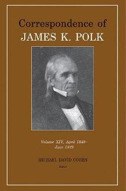 Correspondence of James K. Polk Vol 14, April 1848-June 1849