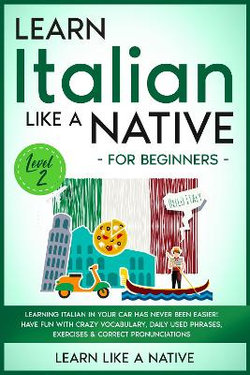 Learn Italian Like a Native for Beginners - Level 2