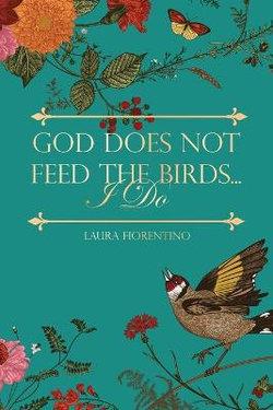 God Does Not Feed the Birds... I Do