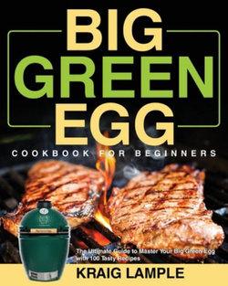 Big Green Egg Cookbook for Beginners