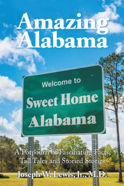 Amazing Alabama: a Potpourri of Fascinating Facts, Tall Tales and Storied Stories