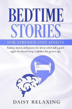 Bedtime Stories for Stressed-Out Adults