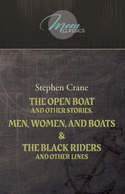 The Open Boat and Other Stories, Men, Women, and Boats and the Black Riders and Other Lines