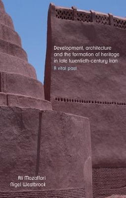 Development, Architecture, and the Formation of Heritage in Late Twentieth-Century Iran