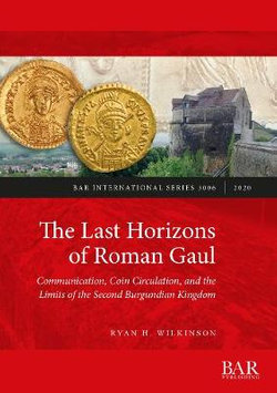 The Last Horizons of Roman Gaul: Communication, Coin Circulation, and the Limits of the Second Burgundian Kingdom