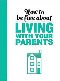 How To Be Fine About Living With Your Parents