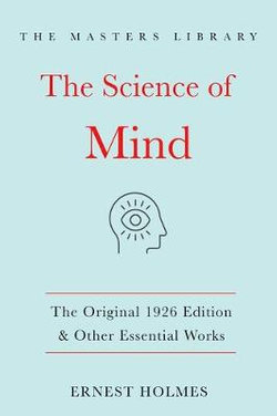 The Science of Mind:the Original 1926 Edition and Other Essential Works
