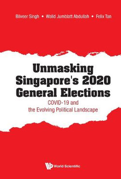 Unmasking Singapore's 2020 General Elections: Covid-19 And The Evolving Political Landscape