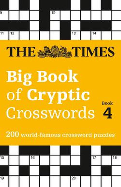 The Times Big Book of Cryptic Crosswords 4: 200 World-Famous Crossword Puzzles (the Times Crosswords)