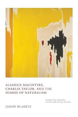 Alasdair MacIntyre, Charles Taylor, and the Demise of Naturalism