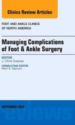 Managing Complications of Foot and Ankle Surgery, An issue of Foot and Ankle Clinics of North America: Volume 19-3