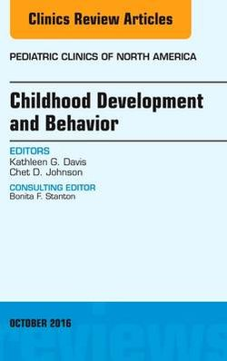 Childhood Development and Behavior, an Issue of Pediatric Clinics of North America