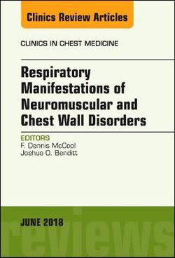 Respiratory Manifestations of Neuromuscular and Chest Wall Disease, an Issue of Clinics in Chest Medicine