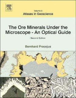 The Ore Minerals Under the Microscope 2E: An Optical Guide