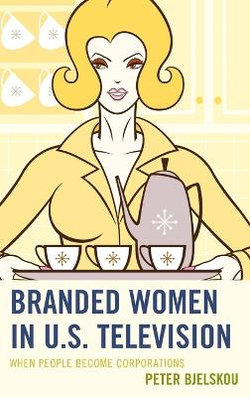 Branded Women in U. S. Television