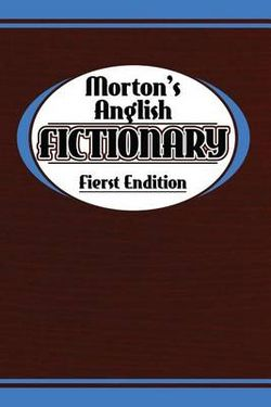 Morton's Anglish Fictionary; Fierst Endition
