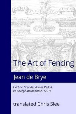 The Art of Fencing Reduced to a Methodical Summary