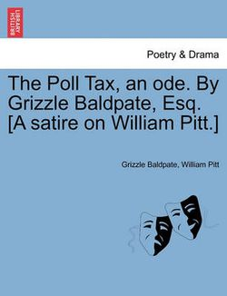 The Poll Tax, an Ode. by Grizzle Baldpate, Esq. [a Satire on William Pitt.]