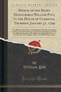 Speech of the Right Honourable William Pitt, in the House of Commons, Thursday, January 31, 1799
