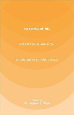 Meanings of ME: Interpersonal and Social Dimensions of Chronic Fatigue