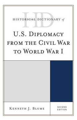 Historical Dictionary of U. S. Diplomacy from the Civil War to World War I