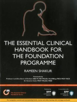 The Essential Clinical Handbook for the Foundation Programme: A comprehensive guide for foundation doctors on how to achieve your ePortfolio core clinical competencies