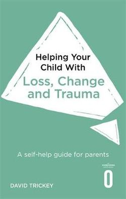 Helping Your Child with Loss, Change and Trauma