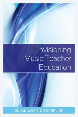 Envisioning Music Teacher Education