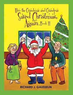 How the Grandmas & Grandpas Saved Christmas, Again ... Book II
