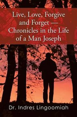 Live,Love,Forgive and Forget--Chronicles in the Life of a Man Joseph