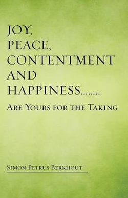 Joy, Peace, Contentment and Happiness ?? Are Yours for the Taking