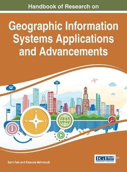 Handbook of Research on Geographic Information Systems Applications and Advancements