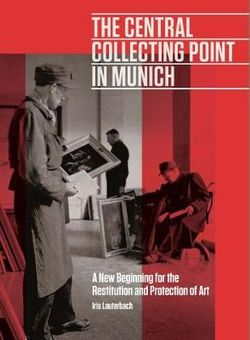 The Central Collecting Point in Munich - A New Beginning for the Restitution and Protection of Art