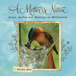 Mother's Nature, A: Quips, Quotes and Musings on Motherhood