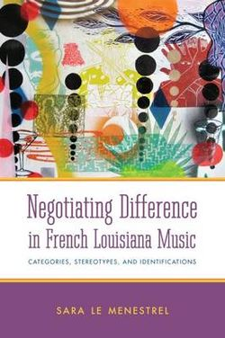 Negotiating Difference in French Louisiana Music