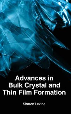 Advances in Bulk Crystal and Thin Film Formation
