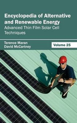 Encyclopedia of Alternative and Renewable Energy: Volume 25 (Advanced Thin Film Solar Cell Techniques)