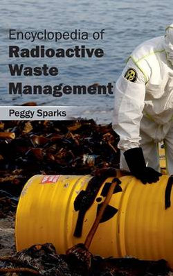 Encyclopedia of Radioactive Waste Management
