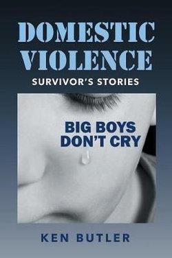 Domestic Violence Survivor's Stories Big Boys Don't Cry