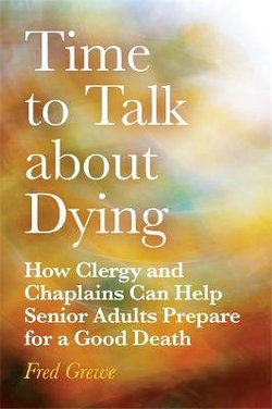 How Clergy and Chaplains Can Help Senior Adults Prepare for a Good Death by Addressing It Now
