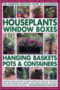 Complete Guide to Successful Houseplants, Window Boxes, Hanging Baskets, Pots and Containers