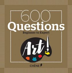 600 Questions on Art: Beginner to Expert